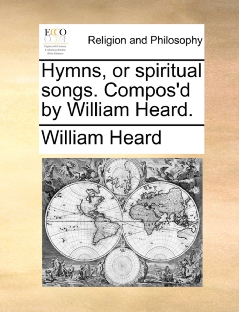 Hymns, or Spiritual Songs. Compos'd by William Heard