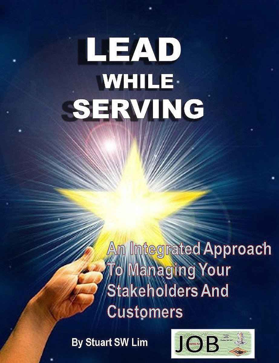 Lead While Serving: An Integrated Approach to Managing Your Stakeholders and Customers
