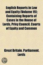 English Reports in Law and Equity Volume 19; Containing Reports of Cases in the House of Lords, Privy Council, Courts of Equity and Common Law and in the Admiralty and Ecclesiastical Courts,