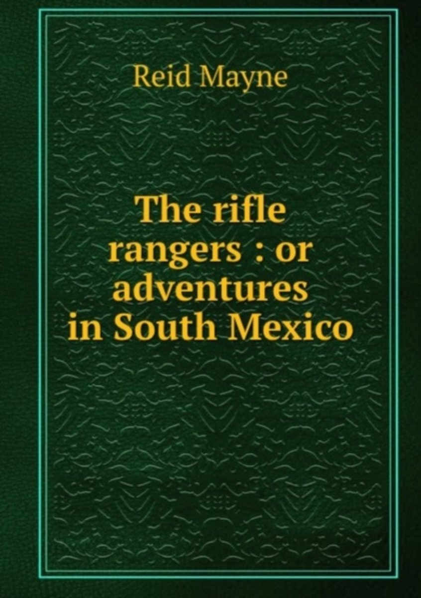 The Rifle Rangers: Or Adventures in South Mexico