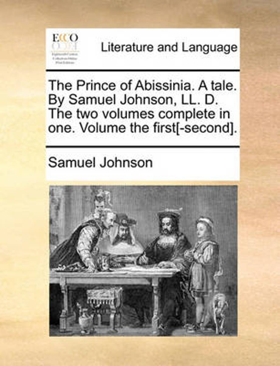 The Prince of Abissinia. a Tale. by Samuel Johnson, LL. D. the Two Volumes Complete in One. Volume the First[-Second]