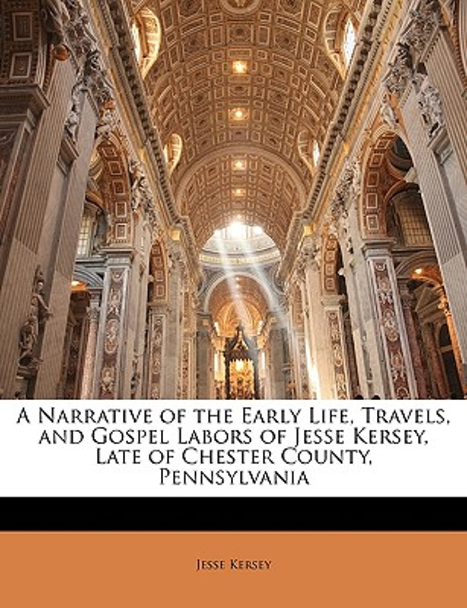 A Narrative of the Early Life, Travels, and Gospel Labors of Jesse Kersey, Late of Chester County, Pennsylvania