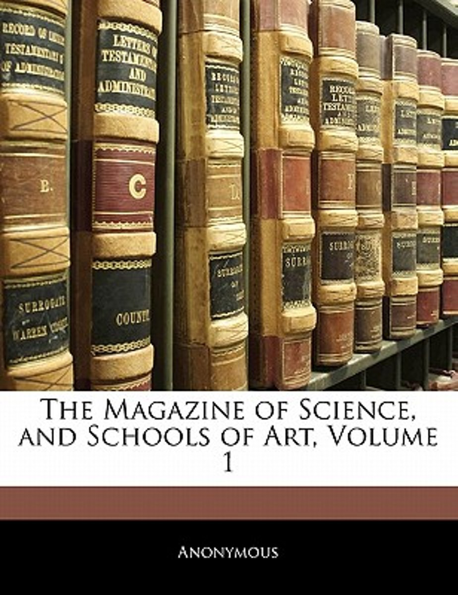 The Magazine of Science, and Schools of Art, Volume 1