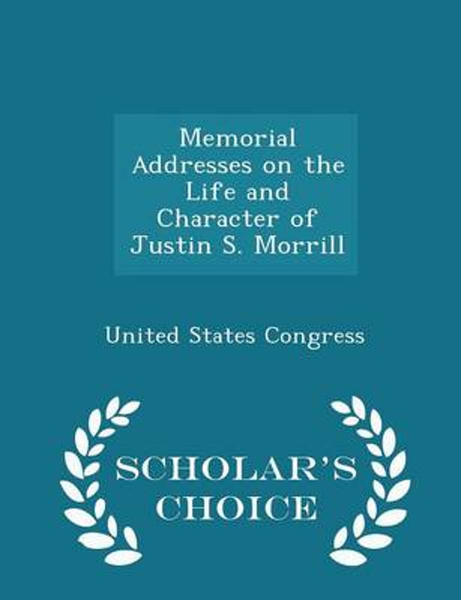 Memorial Addresses on the Life and Character of Justin S. Morrill - Scholar's Choice Edition