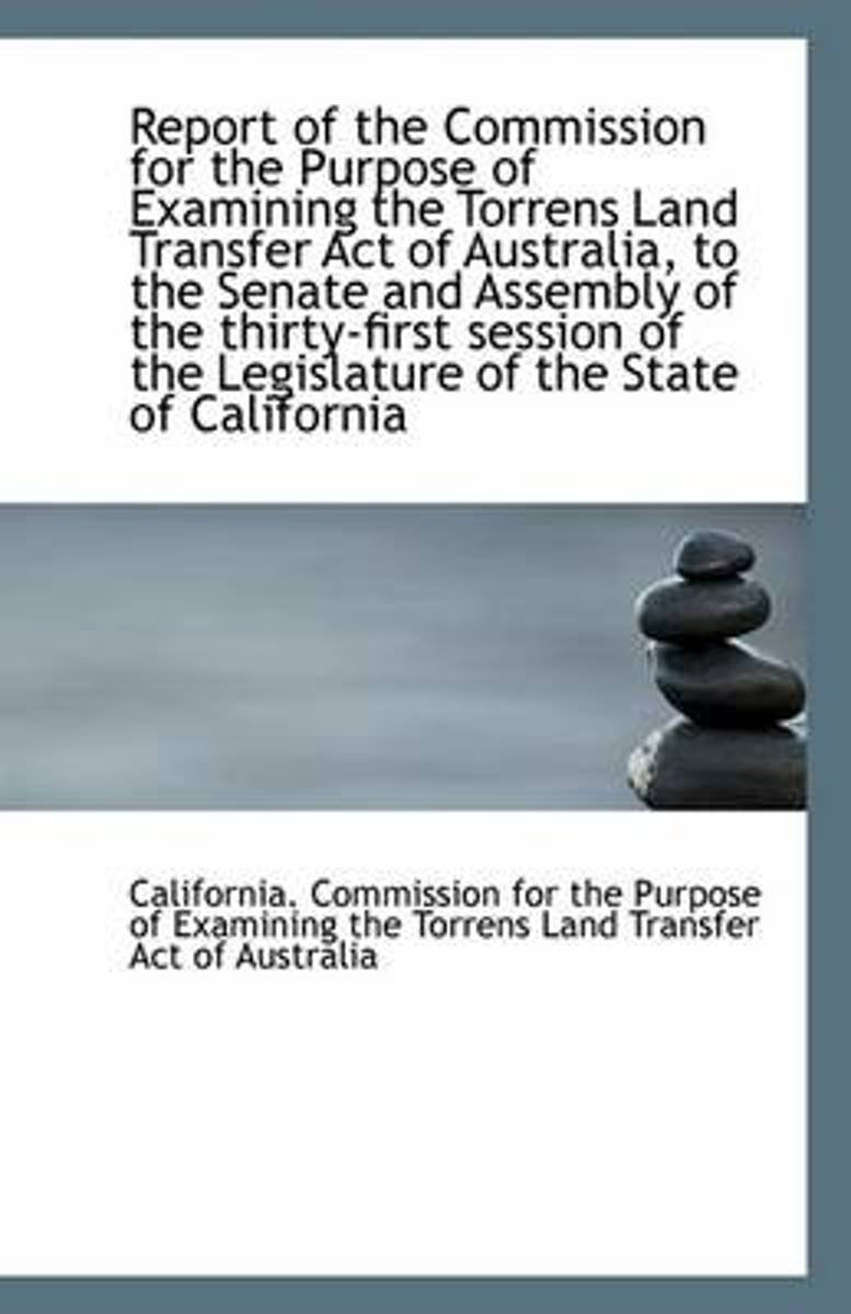 Report of the Commission for the Purpose of Examining the Torrens Land Transfer Act of Australia, to