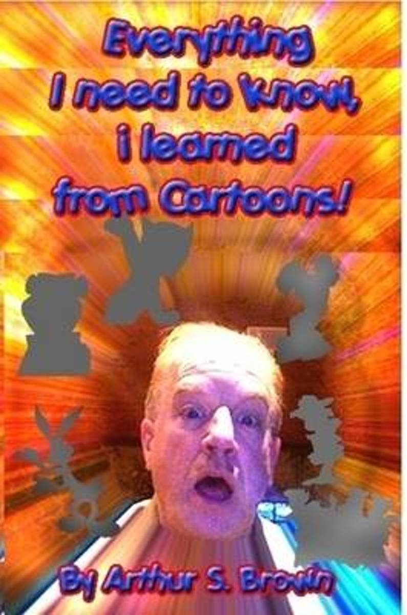 Everything I Need to Know, I Learned from Cartoons!