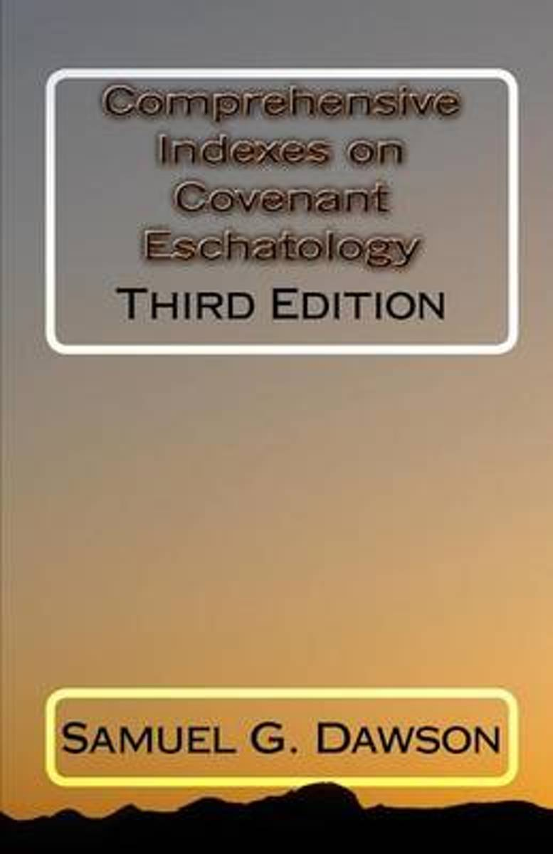 Comprehensive Indexes on Covenant Eschatology