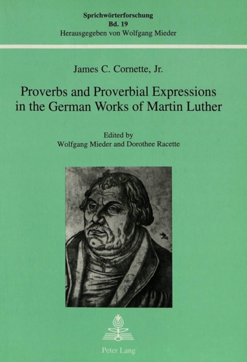 Proverbs and Proverbial Expressions in the German Works of Martin Luther