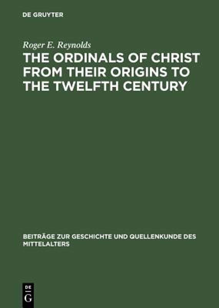 The Ordinals of Christ from their Origins to the Twelfth Century