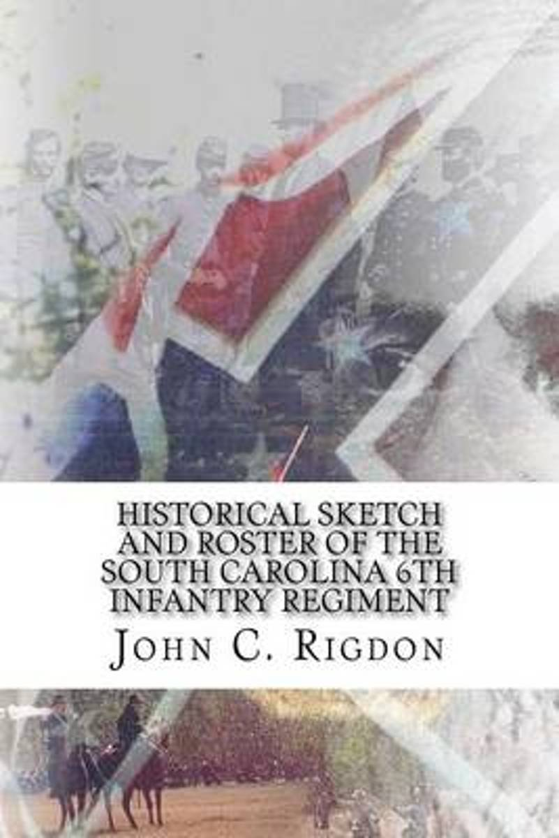 Historical Sketch and Roster of the South Carolina 6th Infantry Regiment