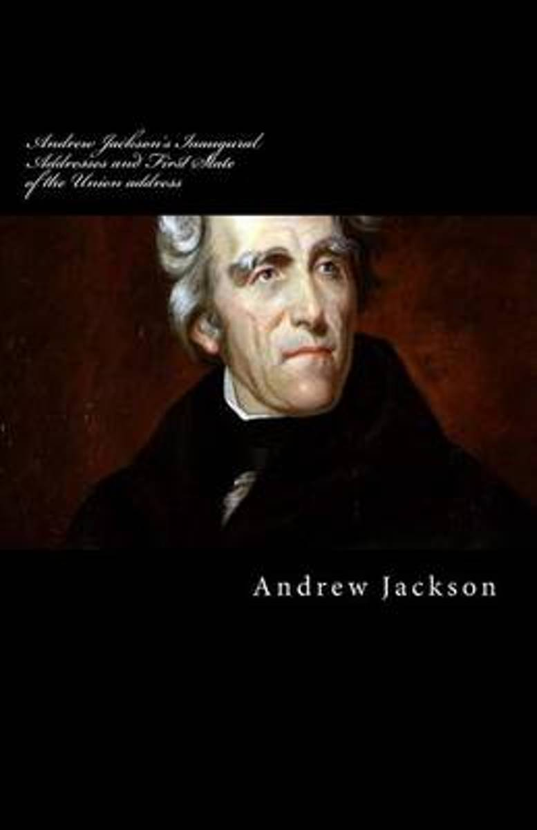Andrew Jackson's Inaugural Addresses and First State of the Union Address