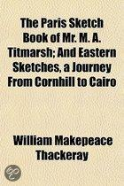 The Paris Sketch Book of Mr. M. A. Titmarsh; And Eastern Sketches, a Journey from Cornhill to Cairo