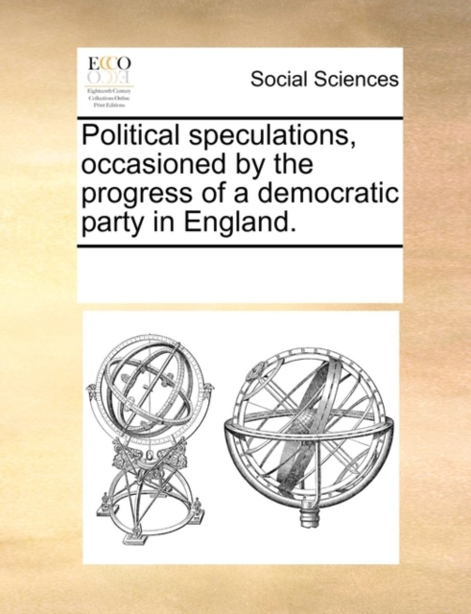Political Speculations, Occasioned by the Progress of a Democratic Party in England.