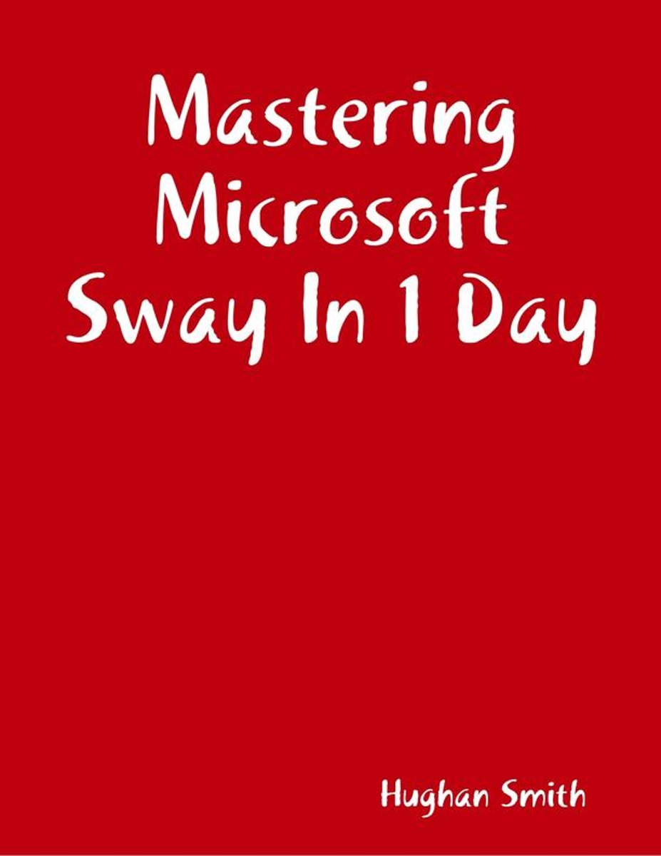 Mastering Microsoft Sway In 1 Day
