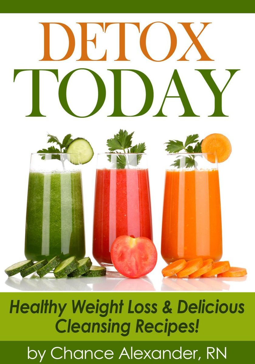Detox Today: Healthy Weight Loss and Delicious Cleansing Recipes!
