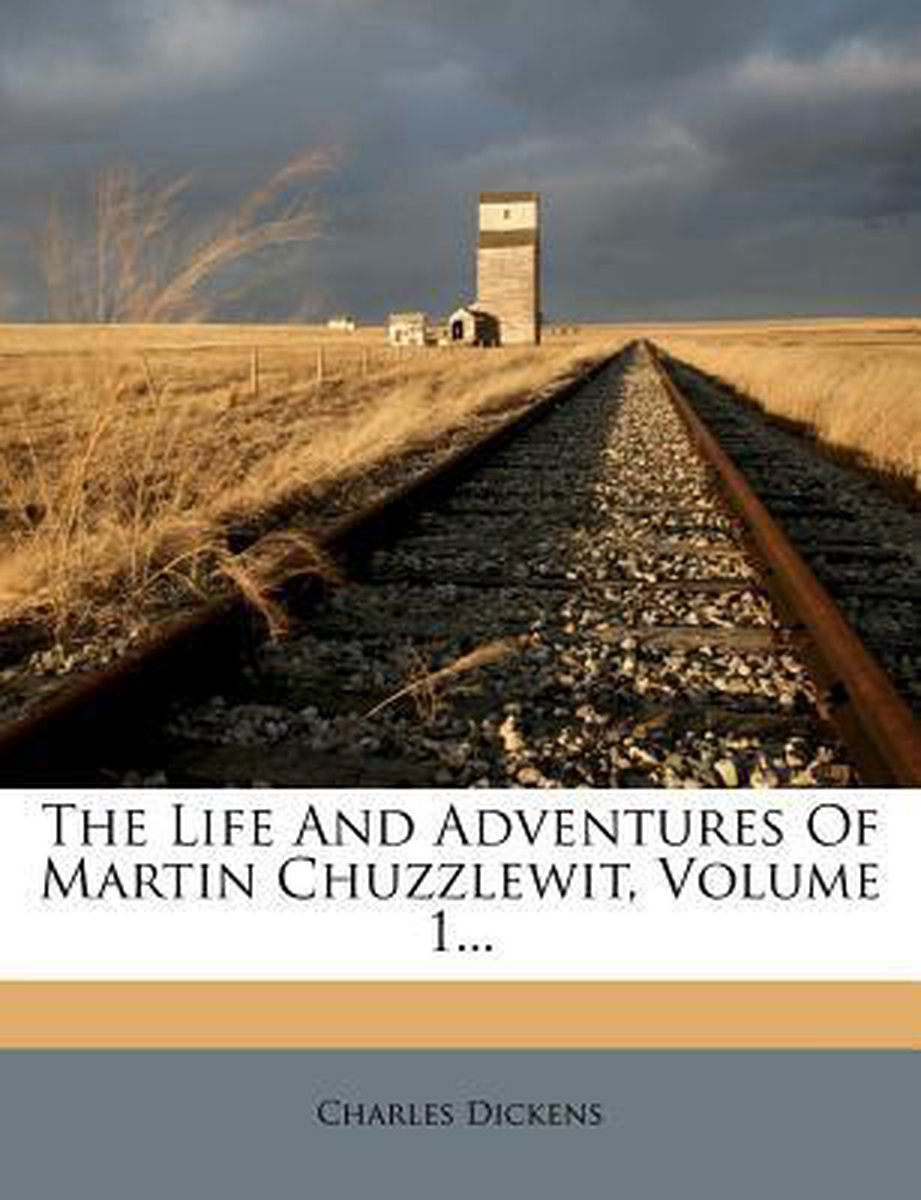 The Life and Adventures of Martin Chuzzlewit, Volume 1...
