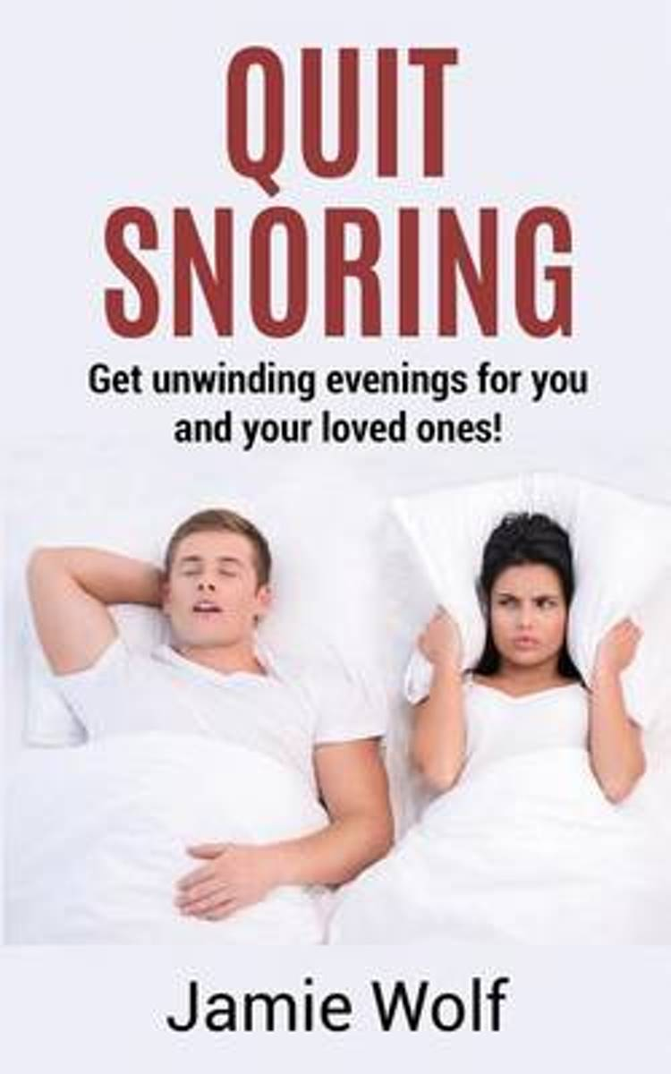 Quit Snoring - Get Unwinding Evenings for You and Your Loved Ones!