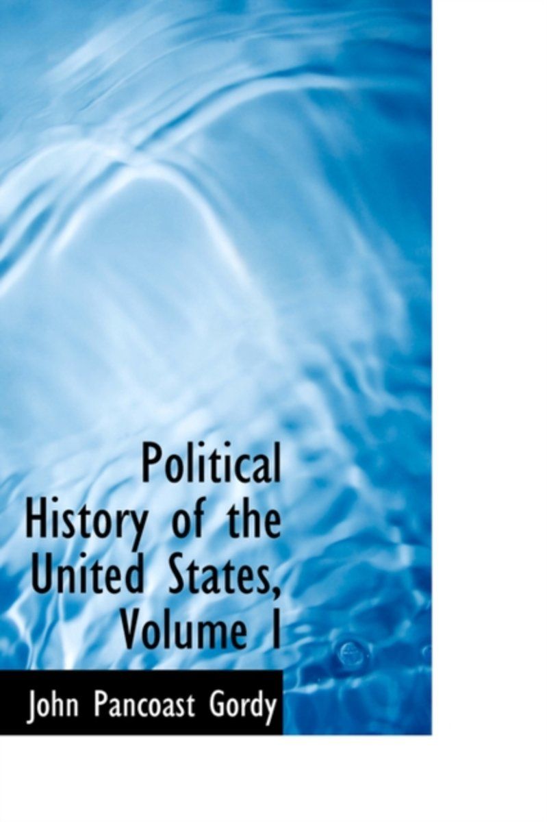 Political History of the United States, Volume I