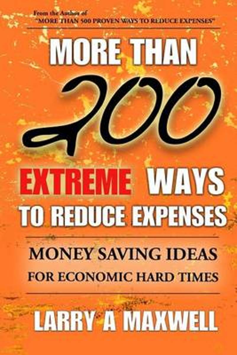 More Than 200 Extreme Ways to Reduce Expenses