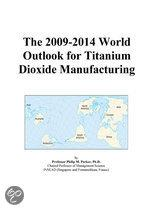 The 2009-2014 World Outlook for Titanium Dioxide Manufacturing