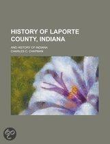 History of Laporte County, Indiana; And History of Indiana