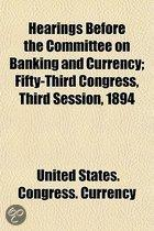 Hearings Before The Committee On Banking And Currency; Fifty-Third Congress, Third Session, 1894