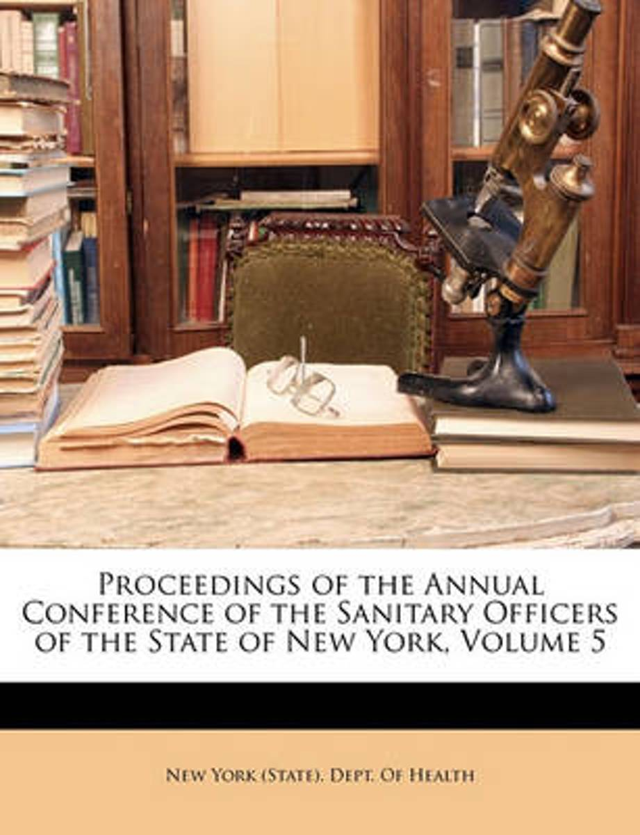 Proceedings of the Annual Conference of the Sanitary Officers of the State of New York, Volume 5