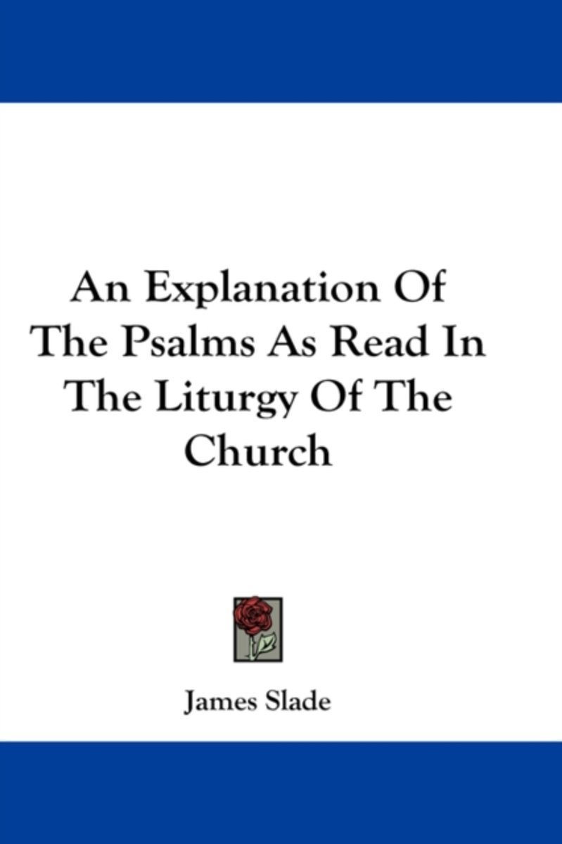An Explanation of the Psalms as Read in the Liturgy of the Church