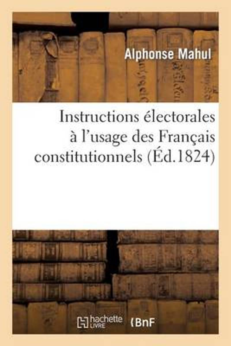 Instructions �lectorales � l'Usage Des Fran�ais Constitutionnels, O� Sont Indiqu�s
