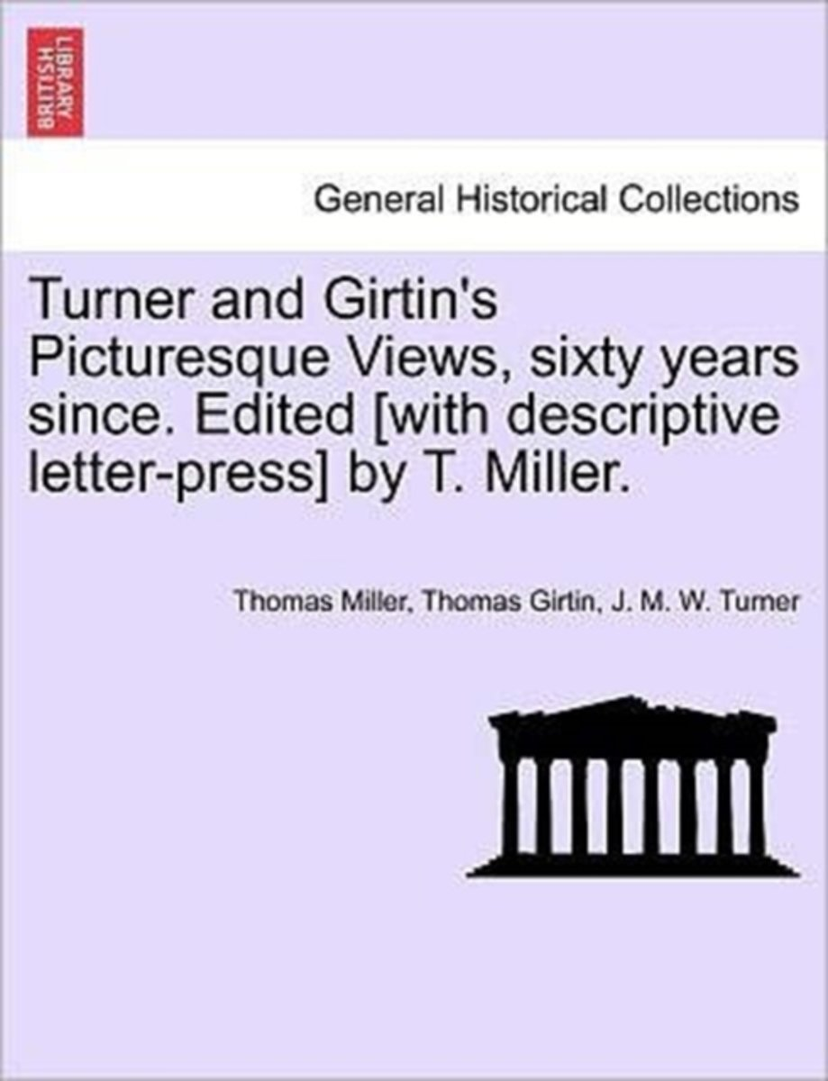Turner and Girtin's Picturesque Views, Sixty Years Since. Edited [With Descriptive Letter-Press] by T. Miller.