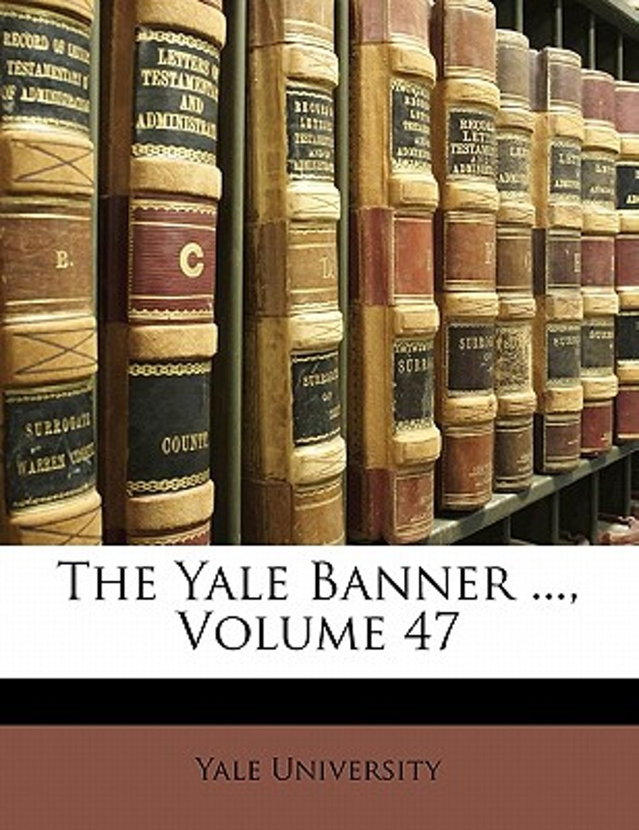 The Yale Banner ..., Volume 47
