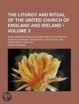 The Liturgy And Ritual Of The United Church Of England And Ireland (Volume 3); Being Sermons And Discourses Selected From The Works Of Eminent
