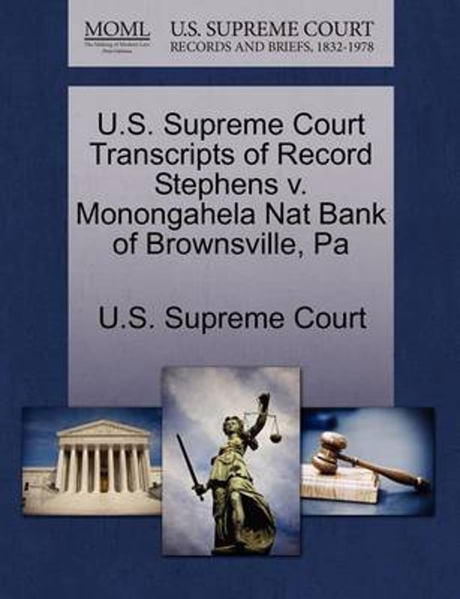 U.S. Supreme Court Transcripts of Record Stephens V. Monongahela Nat Bank of Brownsville, Pa