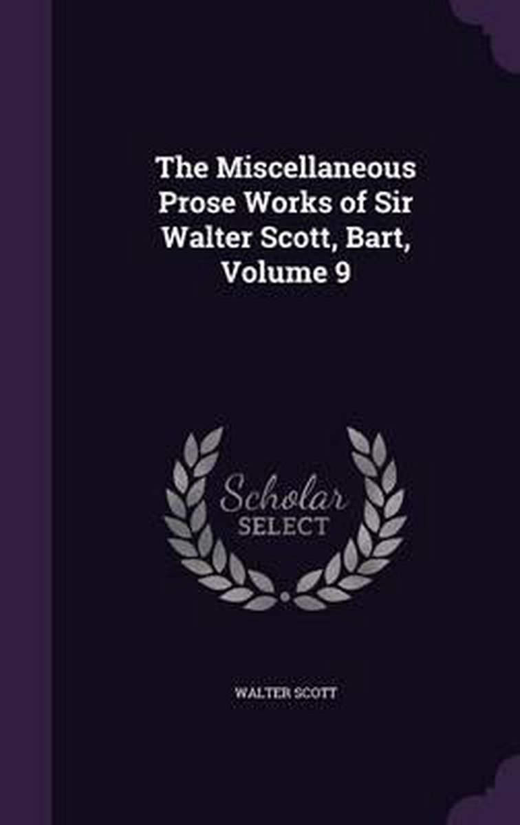 The Miscellaneous Prose Works of Sir Walter Scott, Bart, Volume 9