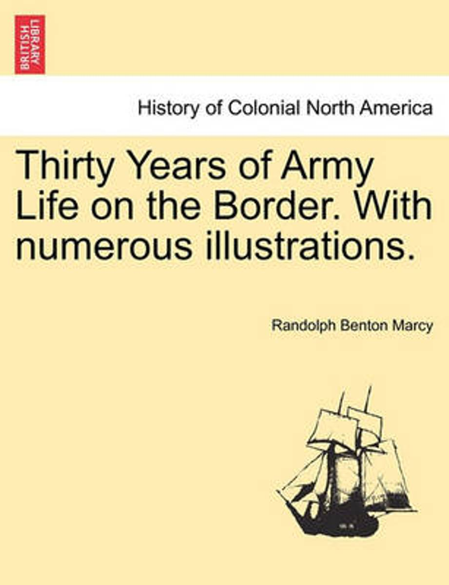 Thirty Years of Army Life on the Border. with Numerous Illustrations.