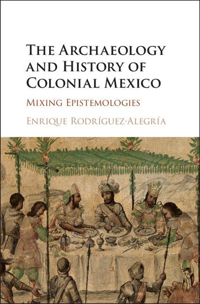 The Archaeology and History of Colonial Mexico
