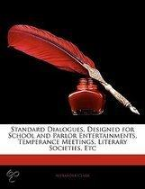 Standard Dialogues, Designed For School And Parlor Entertainments, Temperance Meetings, Literary Societies, Etc