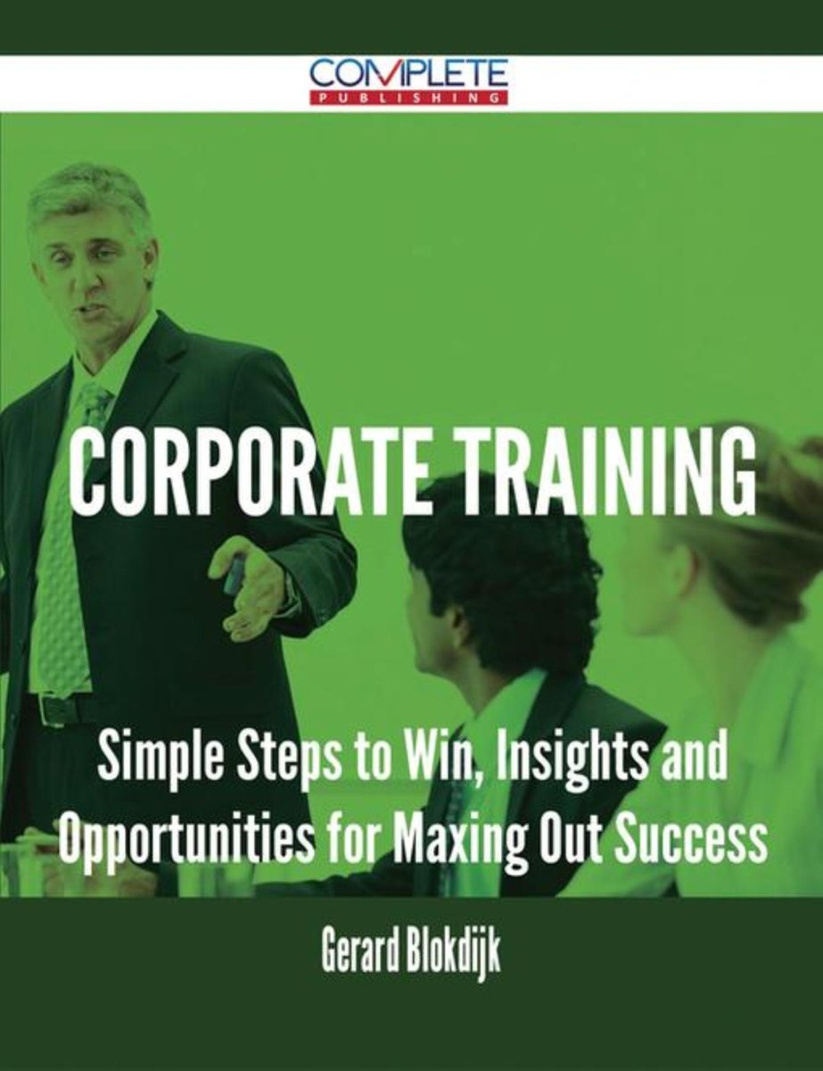 Corporate Training - Simple Steps to Win, Insights and Opportunities for Maxing Out Success