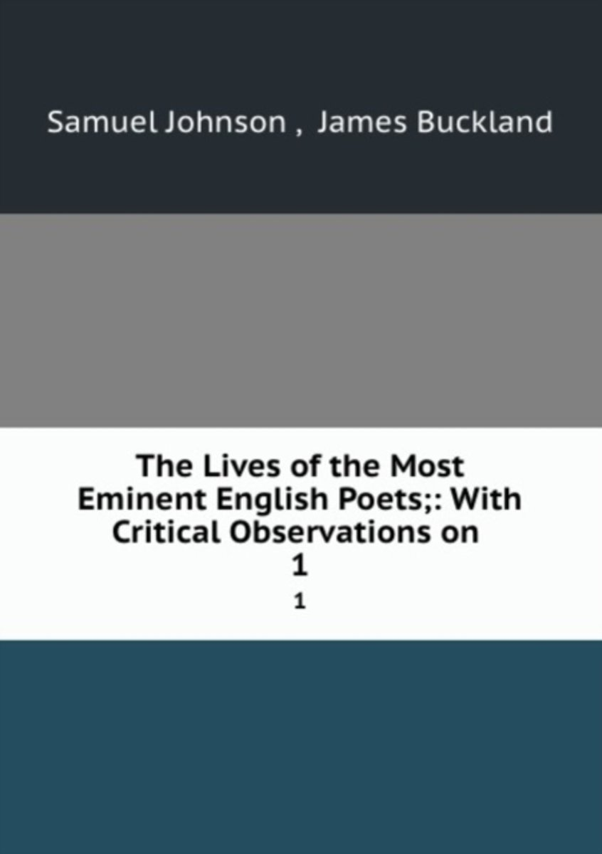 The Lives of the Most Eminent English Poets;: with Critical Observations on .