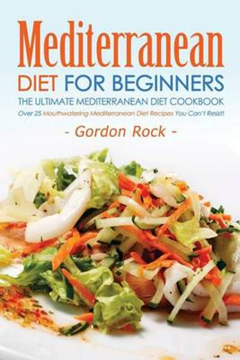 Mediterranean Diet for Beginners, the Ultimate Mediterranean Diet Cookbook