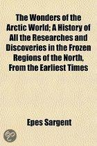The Wonders Of The Arctic World; A History Of All The Researches And Discoveries In The Frozen Regions Of The North, From The Earliest Times