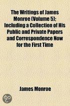 The Writings Of James Monroe (Volume 5); Including A Collection Of His Public And Private Papers And Correspondence Now For The First Time Printed