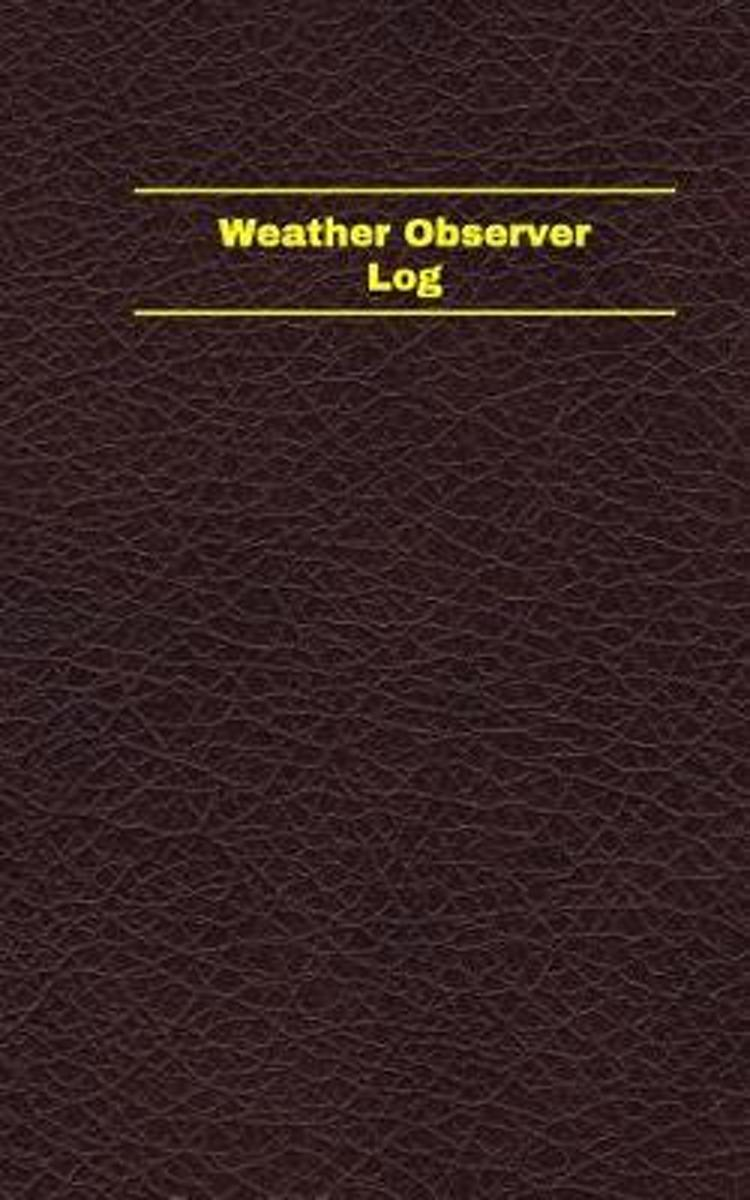 Weather Observer Log (Logbook, Journal - 96 Pages, 5 X 8 Inches)