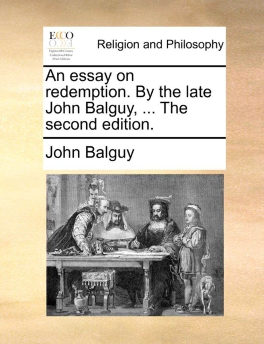 An Essay on Redemption. by the Late John Balguy, ... the Second Edition.