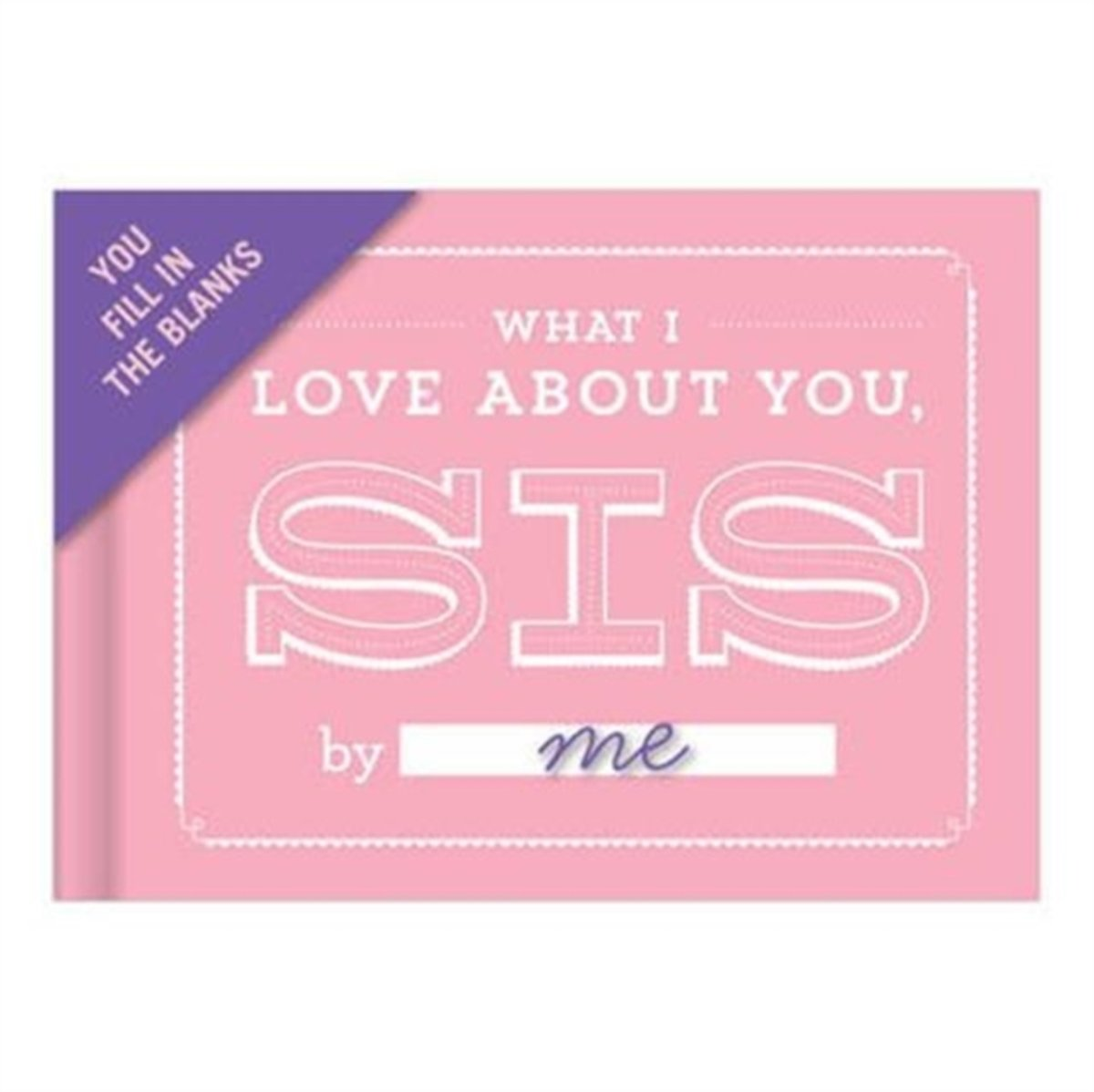What I Love About You, Sis Fill-in-the-Blank Journal