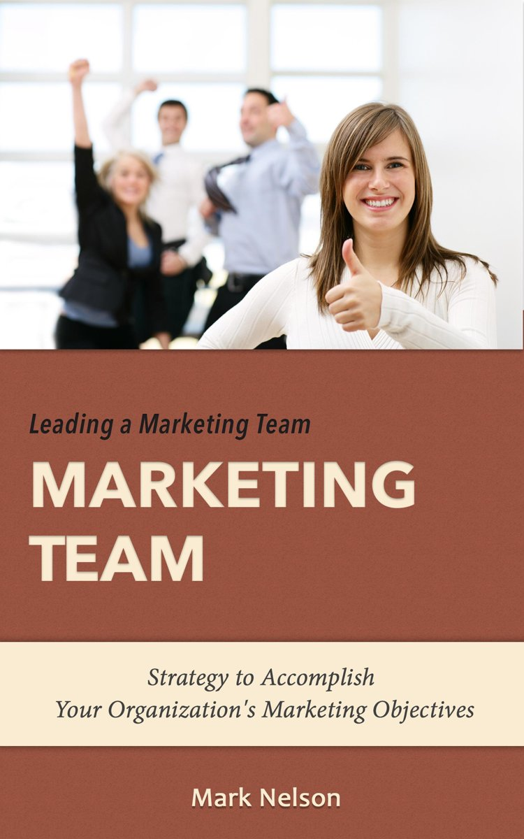 Leading A Marketing Team: Strategy To Accomplish Your Organization's Marketing Objectives