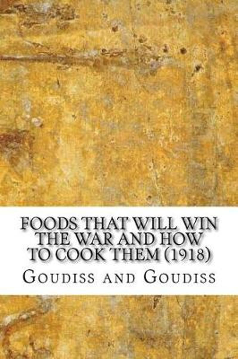 Foods That Will Win the War and How to Cook Them (1918)