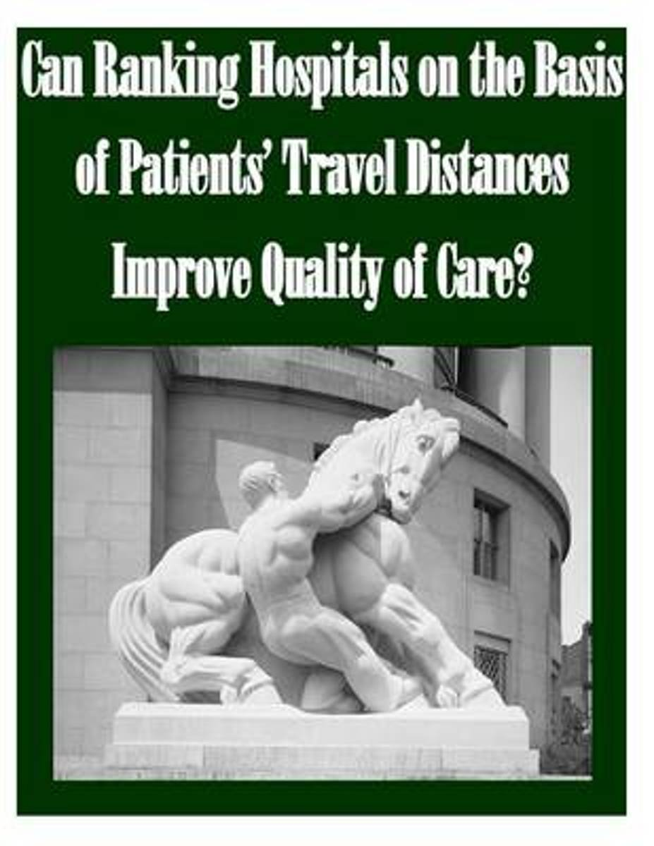 Can Ranking Hospitals on the Basis of Patients' Travel Distances Improve Quality of Care?