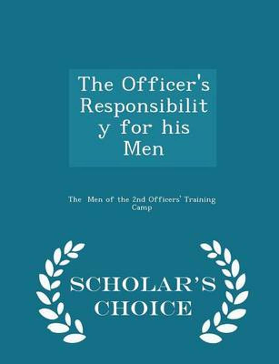 The Officer's Responsibility for His Men - Scholar's Choice Edition