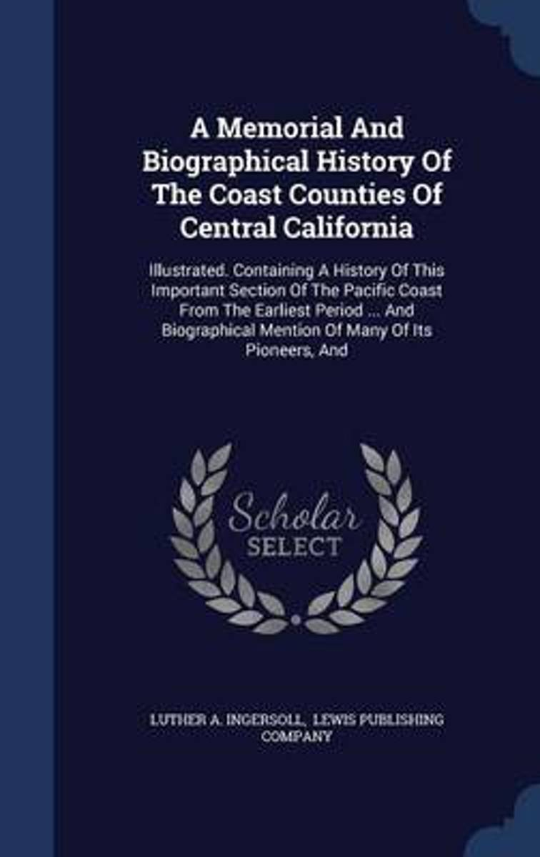 A Memorial and Biographical History of the Coast Counties of Central California